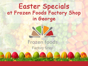 Easter Specials at Frozen Foods Factory Shop in George